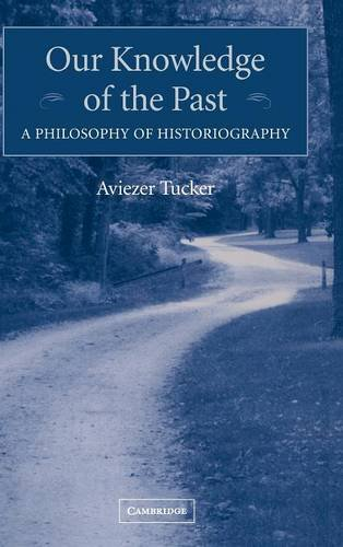 9780521834155: Our Knowledge of the Past: A Philosophy of Historiography