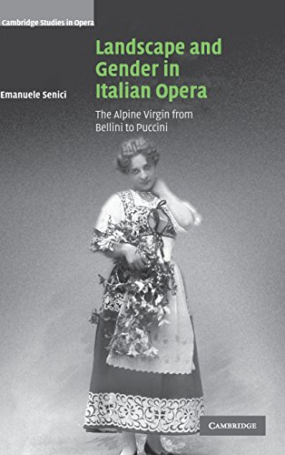 Landscape and Gender in Italian Opera: The Alpine Virgin from Bellini to Puccini (Hardback): ...