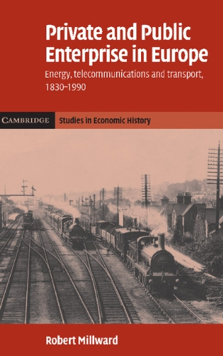 9780521835244: Private and Public Enterprise in Europe: Energy, Telecommunications and Transport, 1830-1990 (Cambridge Studies in Economic History - Second Series)