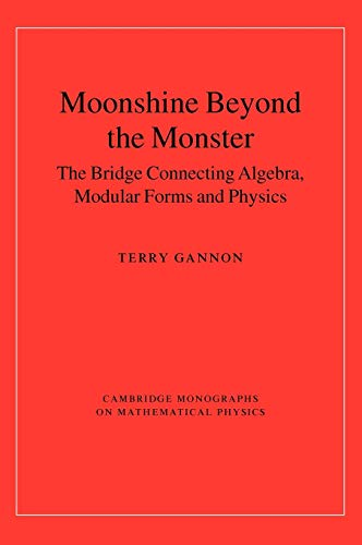9780521835312: Moonshine beyond the Monster Hardback: The Bridge Connecting Algebra, Modular Forms and Physics (Cambridge Monographs on Mathematical Physics)