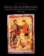 Crusader Art in the Holy Land, From the Third Crusade to the Fall of Acre: Folda, Jaroslav