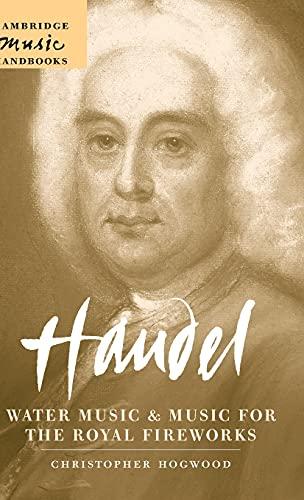 Handel: Water Music and Music for the Royal Fireworks (Hardback): Christopher Hogwood