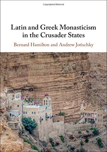 Latin and Orthodox Monasticism in the Crusader States (0521836387) by Hamilton, Bernard; Jotischky, Andrew