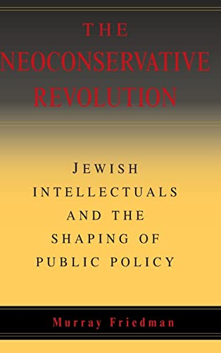 9780521836562: The Neoconservative Revolution: Jewish Intellectuals and the Shaping of Public Policy