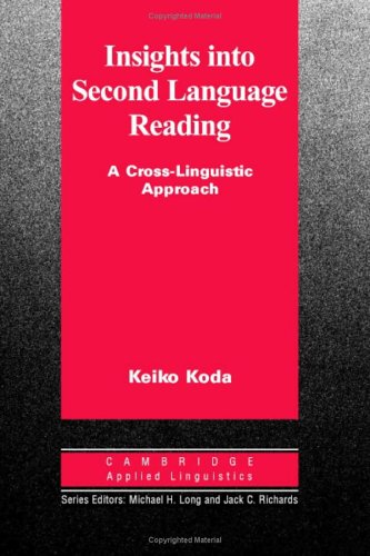 Insights Into Second Language Reading: A Cross-Linguistic Approach: Keiko Koda
