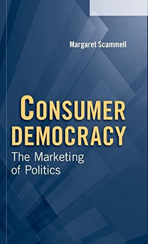 9780521836685: Consumer Democracy: The Marketing of Politics (Communication, Society and Politics)