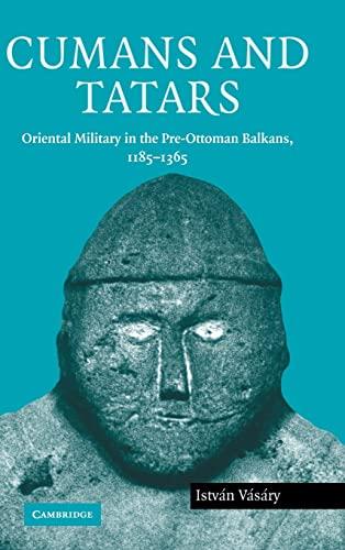 9780521837569: Cumans and Tatars: Oriental Military in the Pre-Ottoman Balkans, 1185-1365