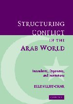 9780521838184: Structuring Conflict in the Arab World: Incumbents, Opponents, and Institutions