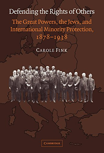 Defending the Rights of Others: The Great Powers, the Jews, and International Minority Protection, ...