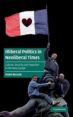 9780521839136: Illiberal Politics in Neoliberal Times: Culture, Security and Populism in the New Europe (Cambridge Cultural Social Studies)