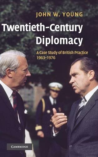 Twentieth-Century Diplomacy: A Case Study of British Practice, 1963-1976: Young, John W.
