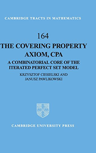 The Covering Property Axiom, CPA: A Combinatorial Core of the Iterated Perfect Set Model (Cambridge...