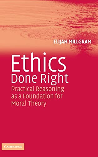 9780521839433: Ethics Done Right: Practical Reasoning as a Foundation for Moral Theory