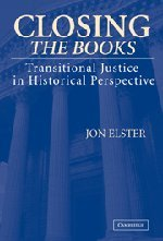 Closing the Books: Transitional Justice in Historical Perspective: Jon Elster