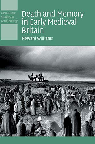 Death and Memory in Early Medieval Britain.: WILLIAMS, H.,