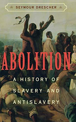 Abolition: A History of Slavery and Antislavery: Seymour Drescher