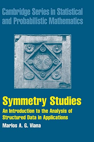 9780521841030: Symmetry Studies: An Introduction to the Analysis of Structured Data in Applications (Cambridge Series in Statistical and Probabilistic Mathematics)
