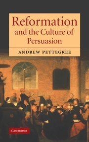 9780521841757: Reformation and the Culture of Persuasion