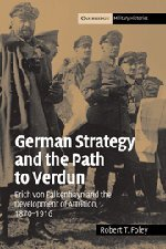 9780521841931: German Strategy and the Path to Verdun: Erich von Falkenhayn and the Development of Attrition, 1870-1916