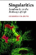 Singularities: Landmarks on the Pathways of Life: Christian de Duve