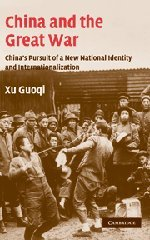 9780521842129: China and the Great War: China's Pursuit of a New National Identity and Internationalization (Studies in the Social and Cultural History of Modern Warfare)