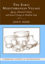9780521842419: The Early Mediterranean Village: Agency, Material Culture, and Social Change in Neolithic Italy (Cambridge Studies in Archaeology)