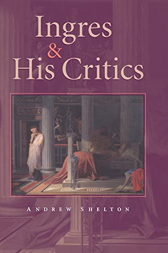 Ingres and His Critics (Hardback): Andrew Carrington Shelton