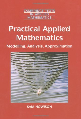 9780521842747: Practical Applied Mathematics: Modelling, Analysis, Approximation (Cambridge Texts in Applied Mathematics)