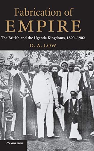 9780521843515: Fabrication of Empire: The British and the Uganda Kingdoms, 1890-1902