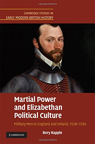 9780521843539: Martial Power and Elizabethan Political Culture: Military Men in England and Ireland, 1558-1594 (Cambridge Studies in Early Modern British History)