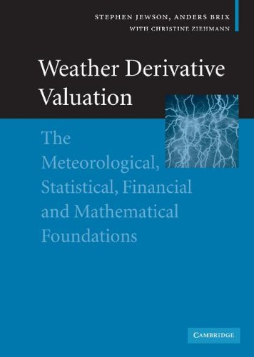9780521843713: Weather Derivative Valuation: The Meteorological, Statistical, Financial and Mathematical Foundations