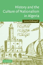 9780521843737: History and the Culture of Nationalism in Algeria (Cambridge Middle East Studies)