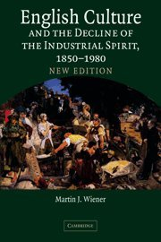 9780521843768: English Culture and the Decline of the Industrial Spirit, 1850-1980