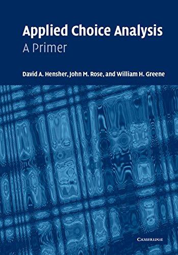 Applied Choice Analysis: A Primer: Hensher, David A., Rose, John M., Greene, William H.