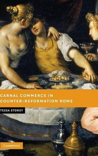 Carnal Commerce in Counter-Reformation Rome.: Storey, Tessa