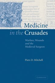 9780521844550: Medicine in the Crusades: Warfare, Wounds and the Medieval Surgeon