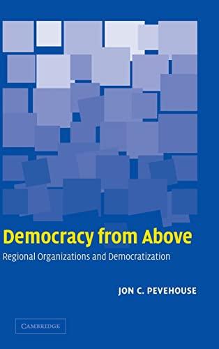 9780521844826: Democracy from Above: Regional Organizations and Democratization