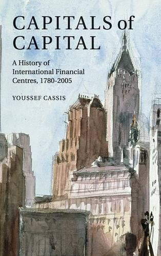 Capitals of Capital: A History of International Financial Centres 1780?2005