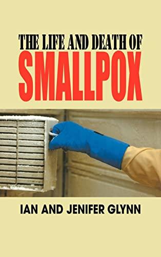 The Life and Death of Smallpox: Jenifer Glynn; Ian