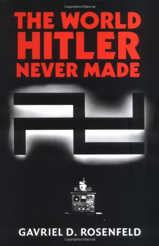 9780521847063: The World Hitler Never Made: Alternate History and the Memory of Nazism (New Studies in European History)