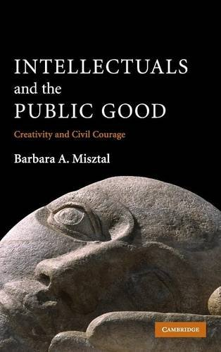 Intellectuals and the Public Good: Creativity and Civil Courage: Barbara A. Misztal