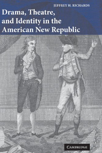 9780521847469: Drama, Theatre, and Identity in the American New Republic (Cambridge Studies in American Theatre and Drama)