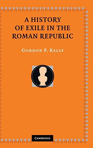 A History of Exile in the Roman Republic (Hardback): Gordon P. Kelly