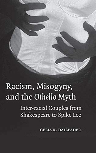 9780521848787: Racism, Misogyny, and the Othello Myth: Inter-racial Couples from Shakespeare to Spike Lee
