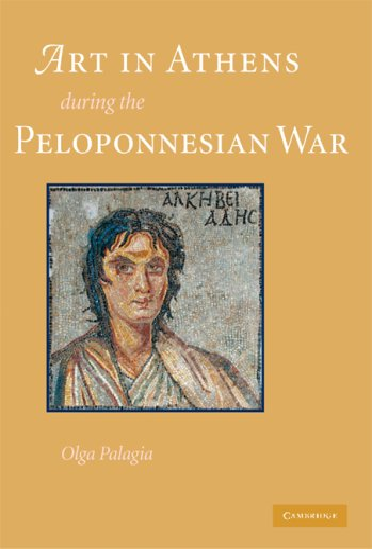 Art in Athens During the Peloponnesian War: Palagia, Olga (Editor)