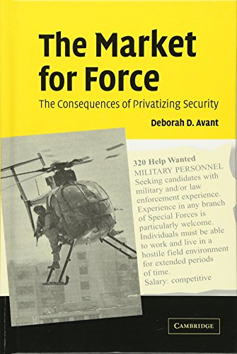 9780521850261: The Market for Force: The Consequences of Privatizing Security