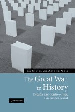 9780521850834: The Great War in History: Debates and Controversies, 1914 to the Present (Studies in the Social and Cultural History of Modern Warfare)