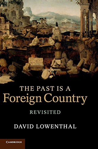 The Past Is a Foreign Country - Revisited: David Lowenthal