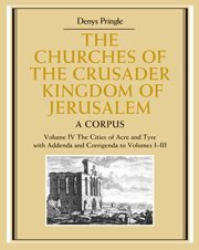 9780521851480: The Churches of the Crusader Kingdom of Jerusalem: Volume 4, The Cities of Acre and Tyre with Addenda and Corrigenda to Volumes 1-3: A Corpus: I-III