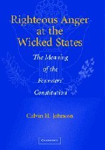 9780521852326: Righteous Anger at the Wicked States: The Meaning of the Founders' Constitution